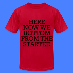 Started From The Bottom Now We Here T-Shirts - Men's T-Shirt by American Apparel