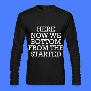 Started From The Bottom Now We Here Long Sleeve Shirts - Men's Long Sleeve T-Shirt by Next Level