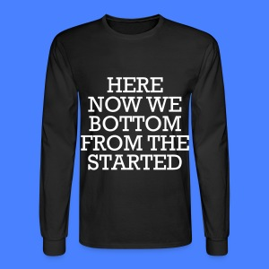 Started From The Bottom Now We Here Long Sleeve Shirts - Men's Long Sleeve T-Shirt