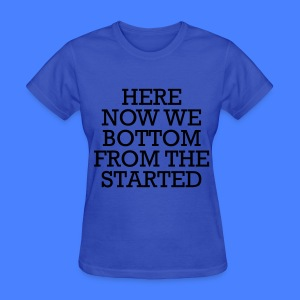 Started From The Bottom Now We Here Women's T-Shirts - Women's T-Shirt