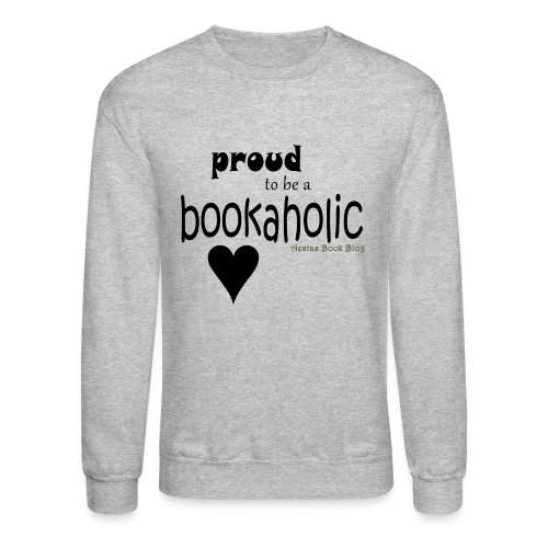 proud to be a bookaholic.png - Crewneck Sweatshirt