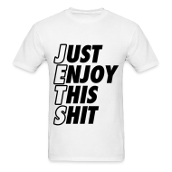 T-Shirts ~ Men's T-Shirt ~ Just Enjoy This Shit Jets T-Shirts