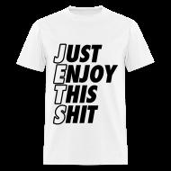 T-Shirts ~ Men's T-Shirt ~ Just Enjoy This Shit Jets T-Shirts