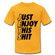 T-Shirts ~ Men's T-Shirt by American Apparel ~ Just Enjoy This Shit Jets T-Shirts