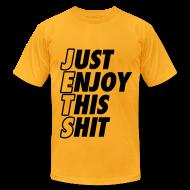 T-Shirts ~ Men's T-Shirt by American Apparel ~ Just Enjoy This Shit Jets T-Shirts
