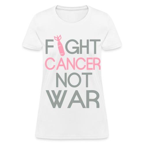 Fight Cancer Not War 3 - Women's T-Shirt