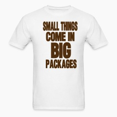 SMALL THINGS COME IN BIG PACKAGES T-Shirts