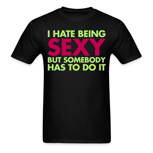 I hate being Sexy - Men's T-Shirt