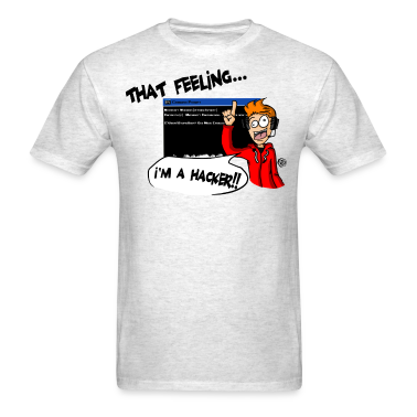 That Feeling... I'M A HACKER!! T-Shirts
