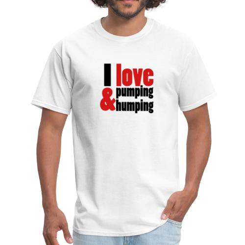 I Love Pumping - Men's T-Shirt