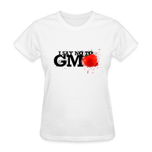 I SAY NO TO GMO - Women's T-Shirt
