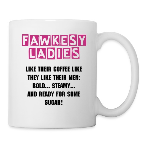 Fawksey Ladies Coffee Mug: We Like Our Men Like Our Coffee! - Coffee/Tea Mug
