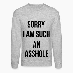 Sorry I am such an asshole Long Sleeve Shirts