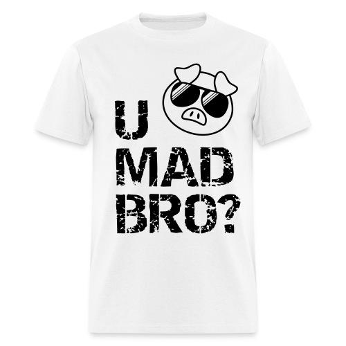 U MAD BRO? - Men's T-Shirt