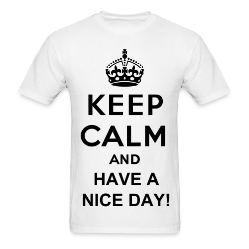 Keep Calm and Have a Nice Day  - Men's T-Shirt