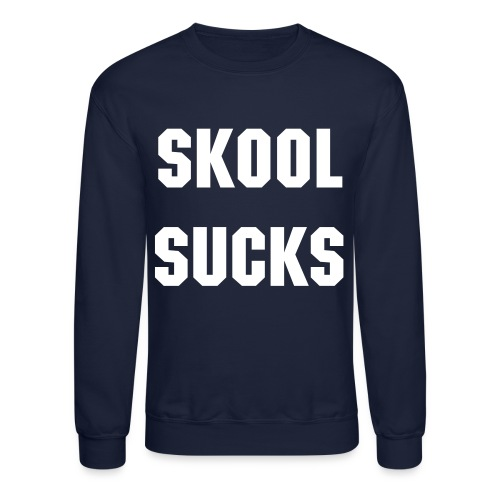Skool Sucks - Crewneck Sweatshirt