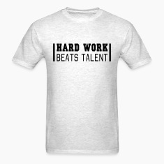Hard work beats talent T-Shirts