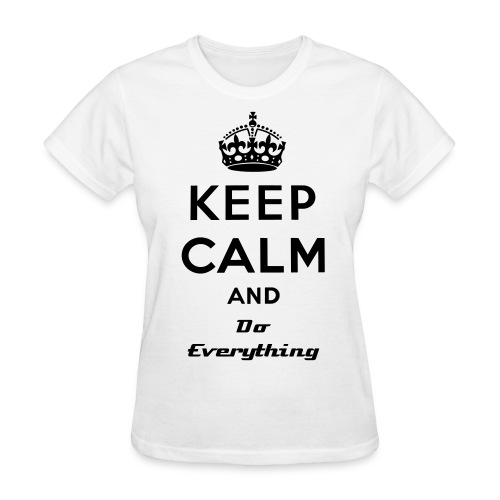 Keep Calm & Do Everything - Women's T-Shirt