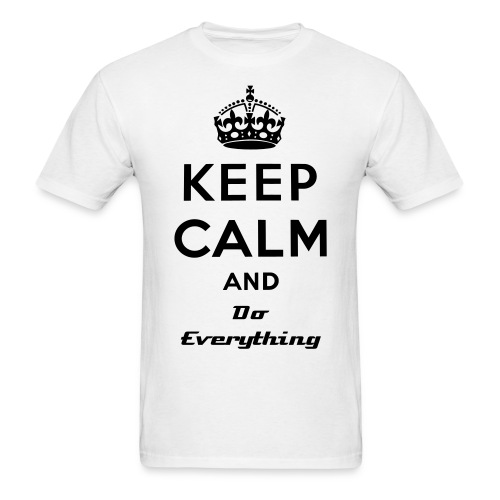Keep Calm & Do Everything - Men's T-Shirt
