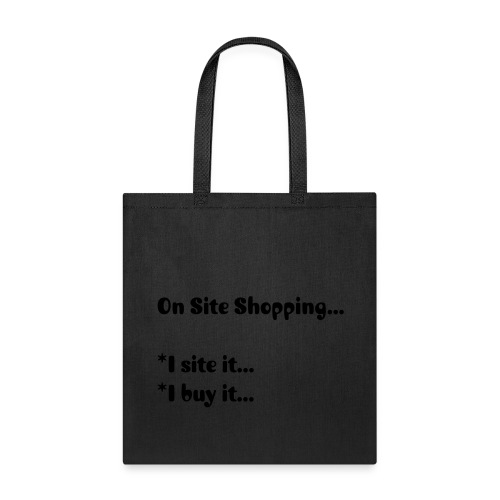 On Site Shopping  I site it...  I buy it... - Tote Bag