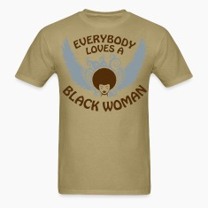 Everybody Loves A Black Woman T-Shirts