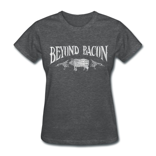 Beyond Bacon Women's Shirt - Women's T-Shirt