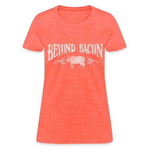Beyond Bacon Women's Shirt - Women's T-Shirt