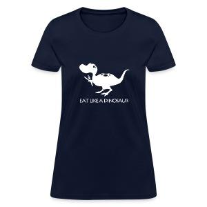 Eat Like a Dinosaur - dark shirt - Women's T-Shirt