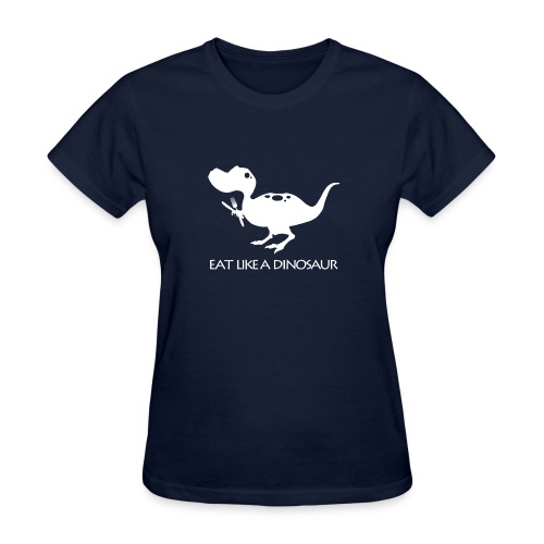 Eat Like a Dinosaur - dark shirt - Women's T-Shirt