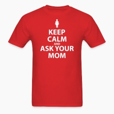 Keep Calm and Ask Your Mom