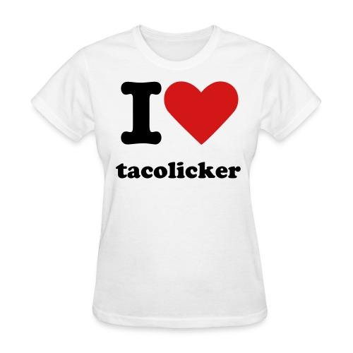I love tacolicker womens shirt - Women's T-Shirt