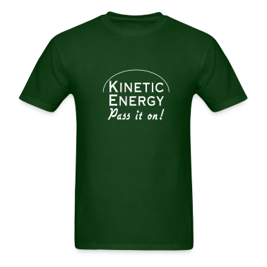 Kinetic Energy. Pass it On T-Shirts