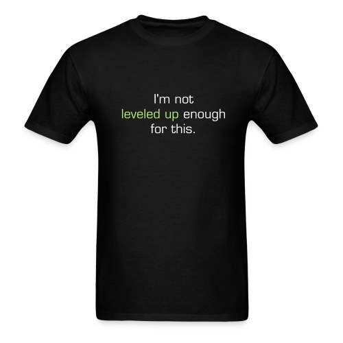 I'm not leveled up enough for this t-shirt - Men's T-Shirt
