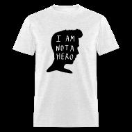 T-Shirts ~ Men's T-Shirt ~ I Am Not A Hero