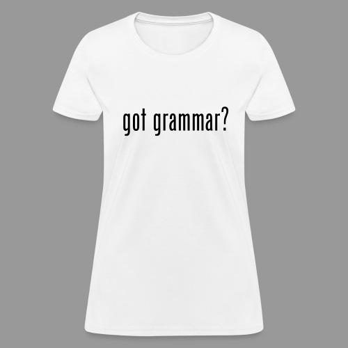 Got Grammar? - Women's T-Shirt