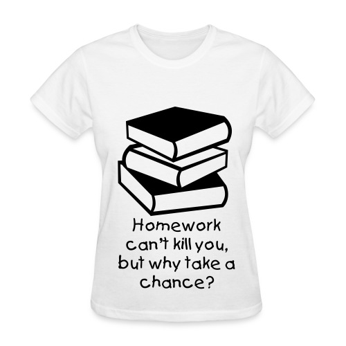 Homework. - Women's T-Shirt