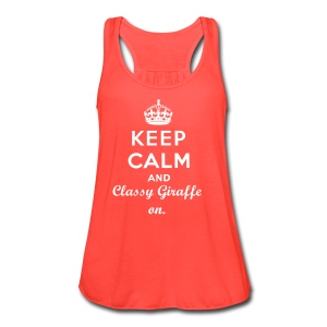 Keep Calm and Classy Giraffe on. - Women's Flowy Tank Top by Bella