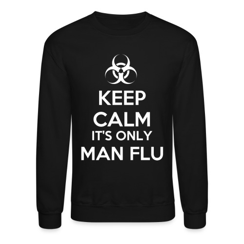 Keep Calm It's Only Man Flu - Crewneck Sweatshirt