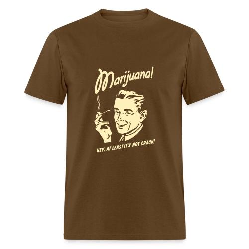 At Least It's Not Crack - Men's T-Shirt