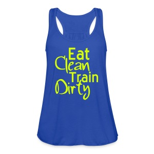 eat,clean,train dirty - Women's Flowy Tank Top by Bella