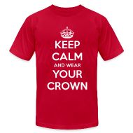 T-Shirts ~ Men's T-Shirt by American Apparel ~ Keep Calm And Wear Your Crown Tee