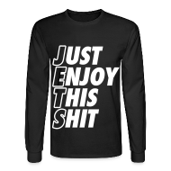 Long Sleeve Shirts ~ Men's Long Sleeve T-Shirt ~ Just Enjoy This Shit Jets Long Sleeve Shirts