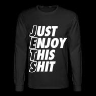 Long Sleeve Shirts ~ Men's Long Sleeve T-Shirt ~ Just Enjoy This Shit Jets Long Sleeve Shirts