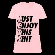 Women's T-Shirts ~ Women's T-Shirt ~ Just Enjoy This Shit Jets Women's T-Shirts