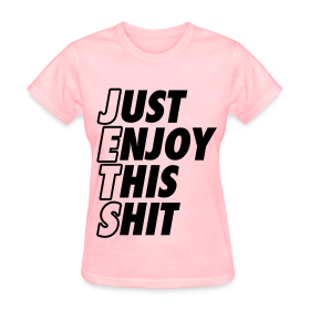 Just Enjoy This Shit Jets Women's T-Shirts ~ 625