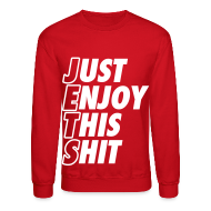 Long Sleeve Shirts ~ Men's Crewneck Sweatshirt ~ Just Enjoy This Shit Jets Long Sleeve Shirts