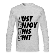 Long Sleeve Shirts ~ Men's Long Sleeve T-Shirt by American Apparel ~ Just Enjoy This Shit Jets Long Sleeve Shirts