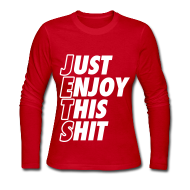Long Sleeve Shirts ~ Women's Long Sleeve Jersey T-Shirt ~ Just Enjoy This Shit Jets Long Sleeve Shirts