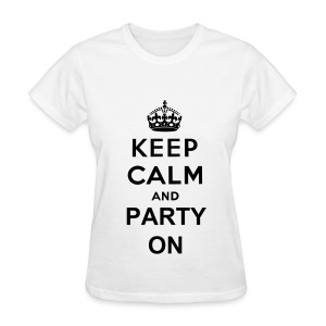 Keep Calm And Party On - Women's T-Shirt