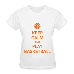 Keep Calm And Play Basketball - Women's T-Shirt